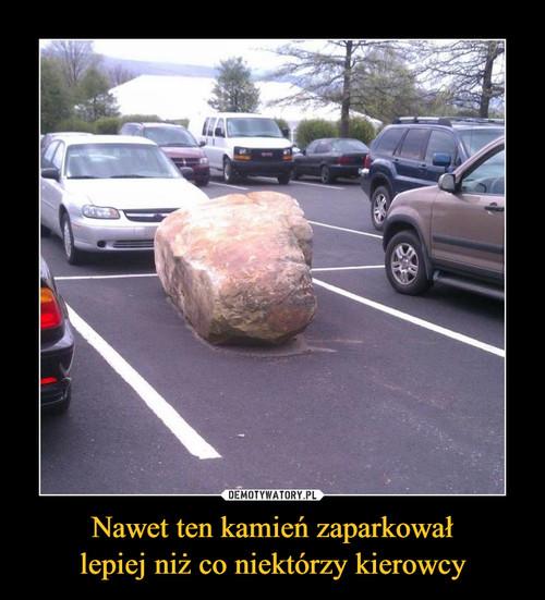 Nawet ten kamień zaparkował lepiej niż co niektórzy kierowcy