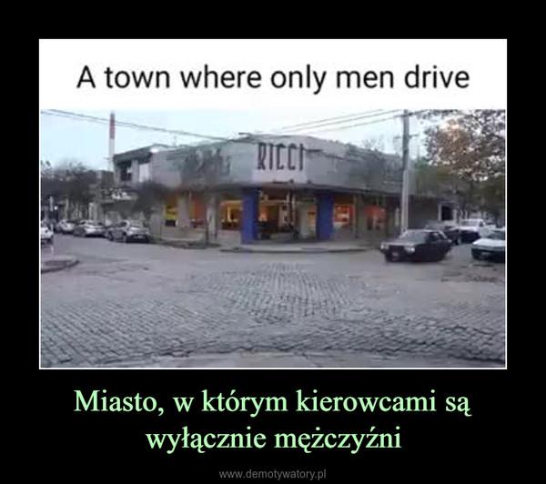 Miasto, w którym kierowcami są wyłącznie mężczyźni –