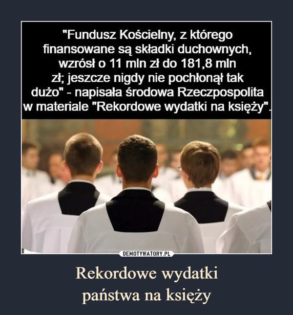 Rekordowe wydatkipaństwa na księży –