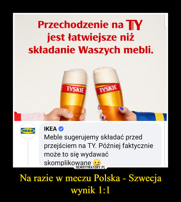 Na razie w meczu Polska - Szwecja wynik 1:1 –