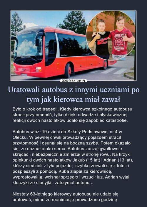 Uratowali autobus z innymi uczniami po tym jak kierowca miał zawał