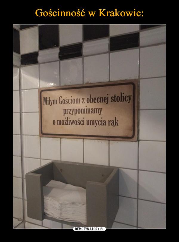 –  Miłym Gościom z obecnej stolicyprzypominamyo możliwości umycia rąk