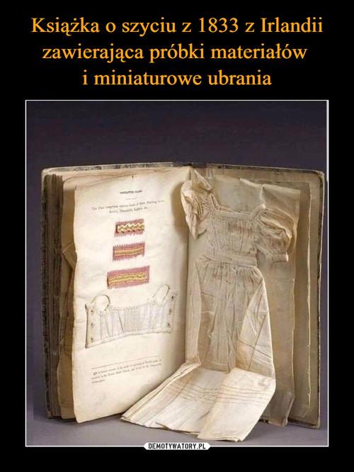 Książka o szyciu z 1833 z Irlandii zawierająca próbki materiałów  i miniaturowe ubrania