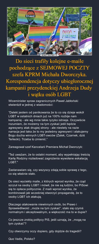 Do sieci trafiły kolejne e-maile pochodzące z SEJMOWEJ POCZTY szefa KPRM Michała Dworczyka. Korespondencja dotyczy ubiegłorocznej kampanii prezydenckiej Andrzeja Dudy  i wątku osób LGBT