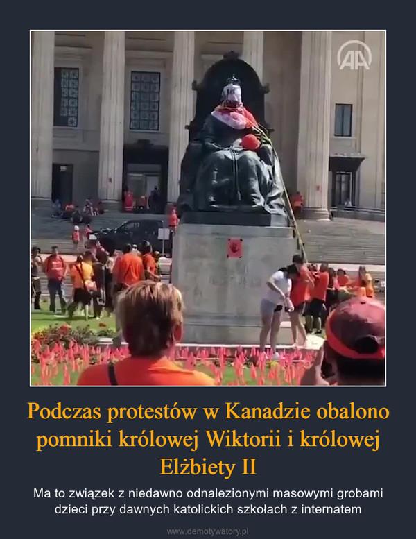 Podczas protestów w Kanadzie obalono pomniki królowej Wiktorii i królowej Elżbiety II – Ma to związek z niedawno odnalezionymi masowymi grobami dzieci przy dawnych katolickich szkołach z internatem