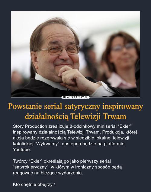 Powstanie serial satyryczny inspirowany działalnością Telewizji Trwam