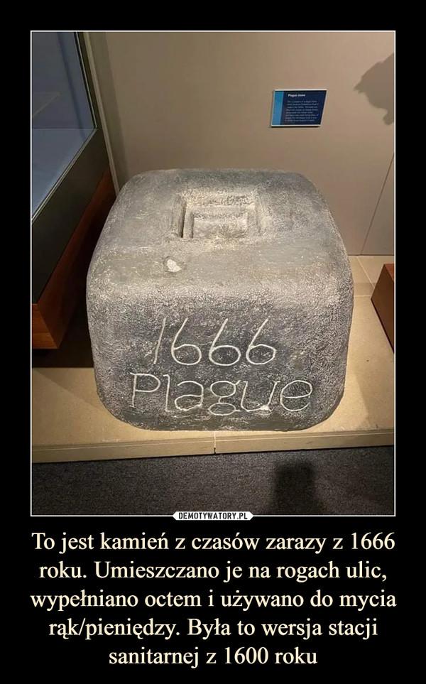 To jest kamień z czasów zarazy z 1666 roku. Umieszczano je na rogach ulic, wypełniano octem i używano do mycia rąk/pieniędzy. Była to wersja stacji sanitarnej z 1600 roku –