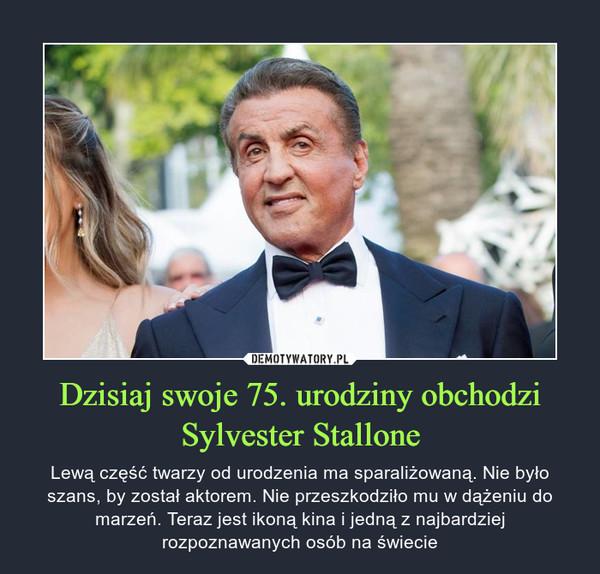 Dzisiaj swoje 75. urodziny obchodzi Sylvester Stallone – Lewą część twarzy od urodzenia ma sparaliżowaną. Nie było szans, by został aktorem. Nie przeszkodziło mu w dążeniu do marzeń. Teraz jest ikoną kina i jedną z najbardziej rozpoznawanych osób na świecie
