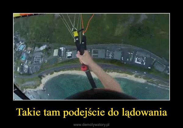 Takie tam podejście do lądowania –