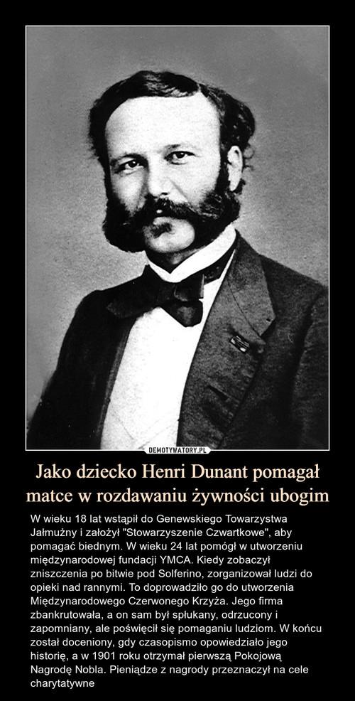 Jako dziecko Henri Dunant pomagał matce w rozdawaniu żywności ubogim