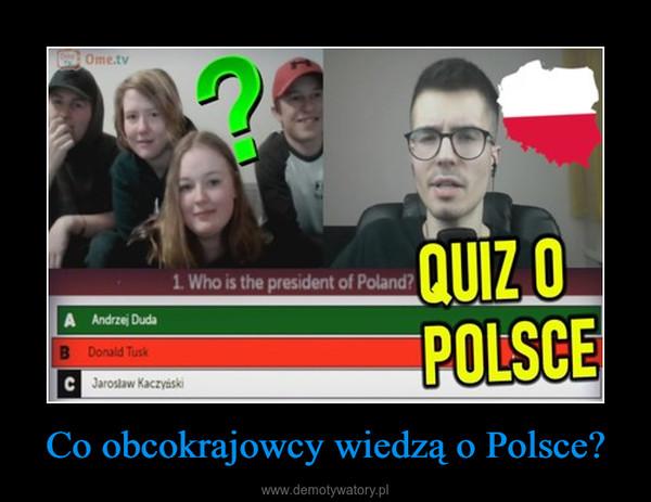 Co obcokrajowcy wiedzą o Polsce? –