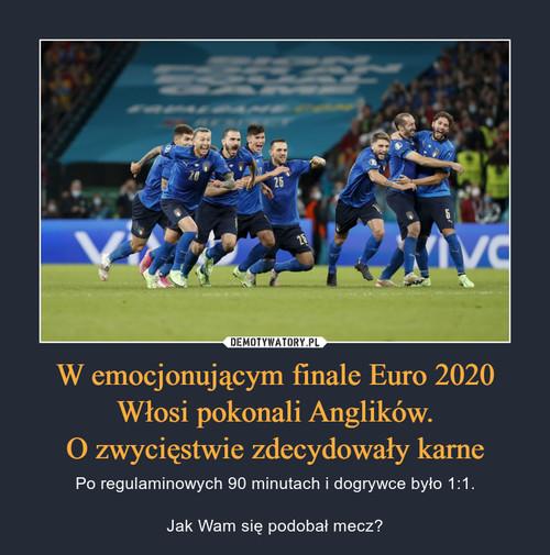 W emocjonującym finale Euro 2020 Włosi pokonali Anglików. O zwycięstwie zdecydowały karne