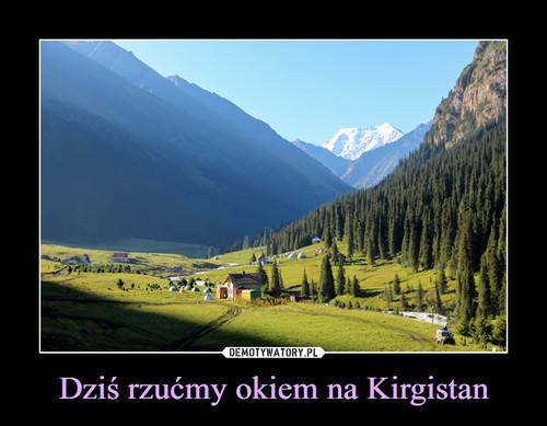 Dziś rzućmy okiem na Kirgistan