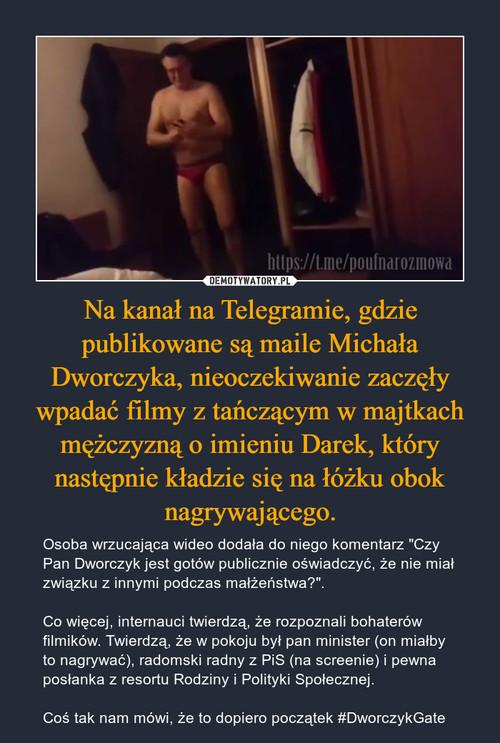 Na kanał na Telegramie, gdzie publikowane są maile Michała Dworczyka, nieoczekiwanie zaczęły wpadać filmy z tańczącym w majtkach mężczyzną o imieniu Darek, który następnie kładzie się na łóżku obok nagrywającego.