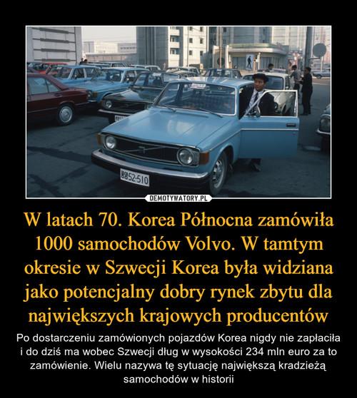 W latach 70. Korea Północna zamówiła 1000 samochodów Volvo. W tamtym okresie w Szwecji Korea była widziana jako potencjalny dobry rynek zbytu dla największych krajowych producentów