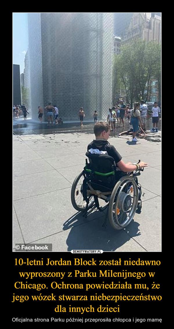10-letni Jordan Block został niedawno wyproszony z Parku Milenijnego w Chicago. Ochrona powiedziała mu, że jego wózek stwarza niebezpieczeństwo dla innych dzieci – Oficjalna strona Parku później przeprosiła chłopca i jego mamę