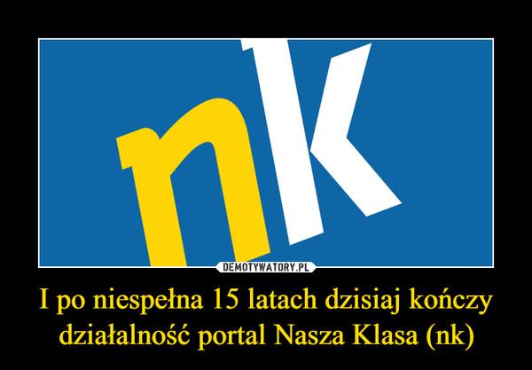 I po niespełna 15 latach dzisiaj kończy działalność portal Nasza Klasa (nk) –