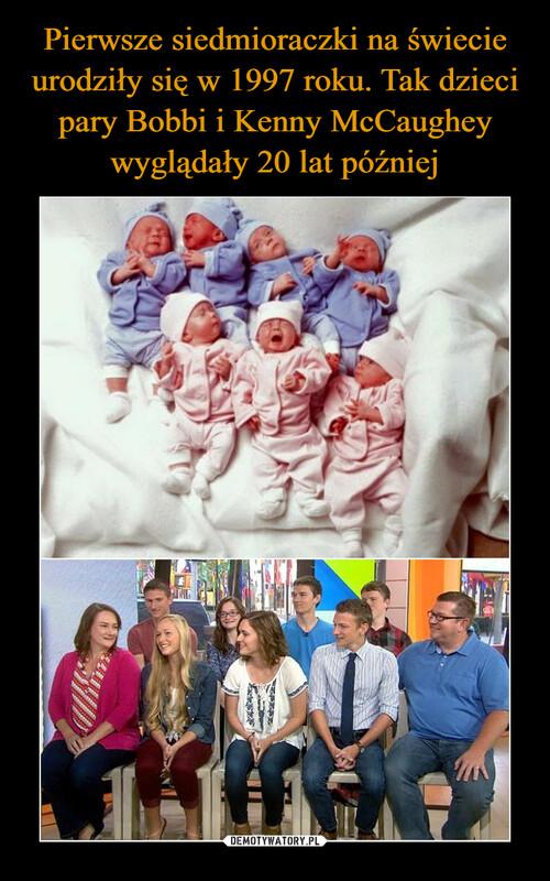 Pierwsze siedmioraczki na świecie urodziły się w 1997 roku. Tak dzieci pary Bobbi i Kenny McCaughey wyglądały 20 lat później