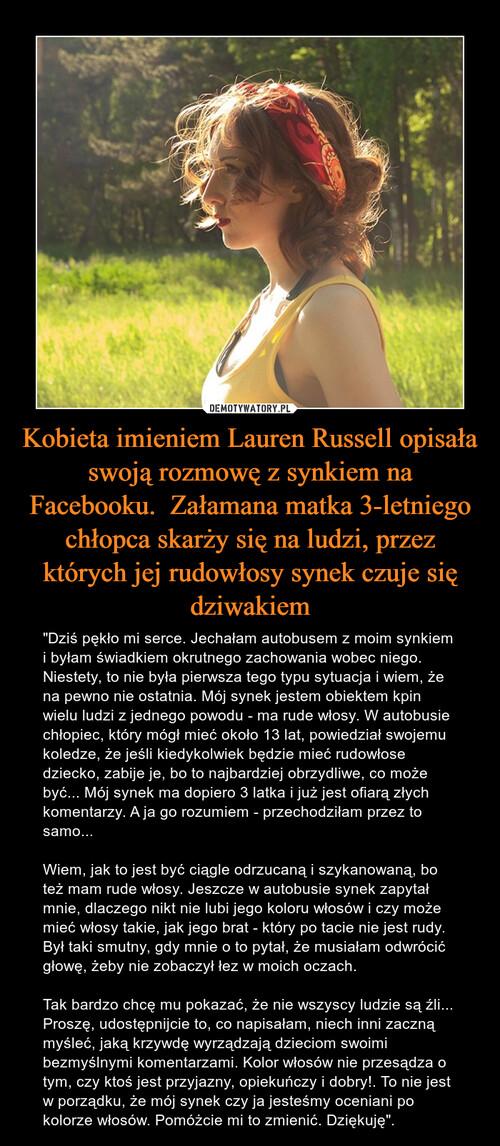 Kobieta imieniem Lauren Russell opisała swoją rozmowę z synkiem na Facebooku.  Załamana matka 3-letniego chłopca skarży się na ludzi, przez których jej rudowłosy synek czuje się dziwakiem