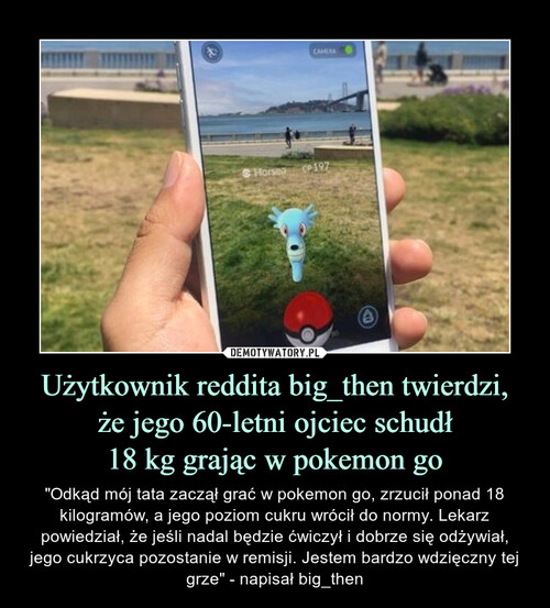 Użytkownik reddita big_then twierdzi, że jego 60-letni ojciec schudł 18 kg grając w pokemon go