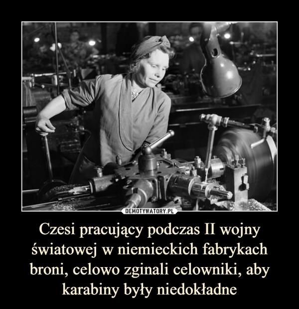 Czesi pracujący podczas II wojny światowej w niemieckich fabrykach broni, celowo zginali celowniki, aby karabiny były niedokładne –