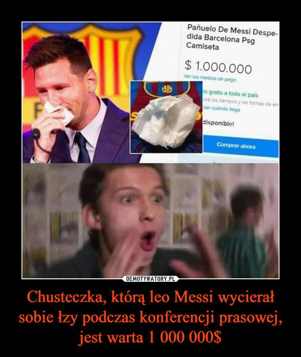 Chusteczka, którą leo Messi wycierał sobie łzy podczas konferencji prasowej, jest warta 1 000 000$ –