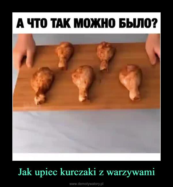 Jak upiec kurczaki z warzywami –