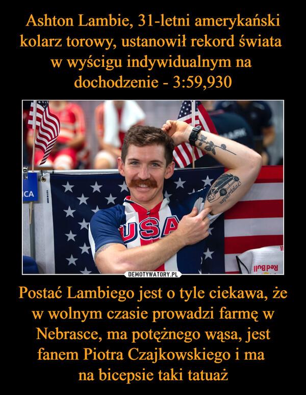 Postać Lambiego jest o tyle ciekawa, że w wolnym czasie prowadzi farmę w Nebrasce, ma potężnego wąsa, jest fanem Piotra Czajkowskiego i ma na bicepsie taki tatuaż –