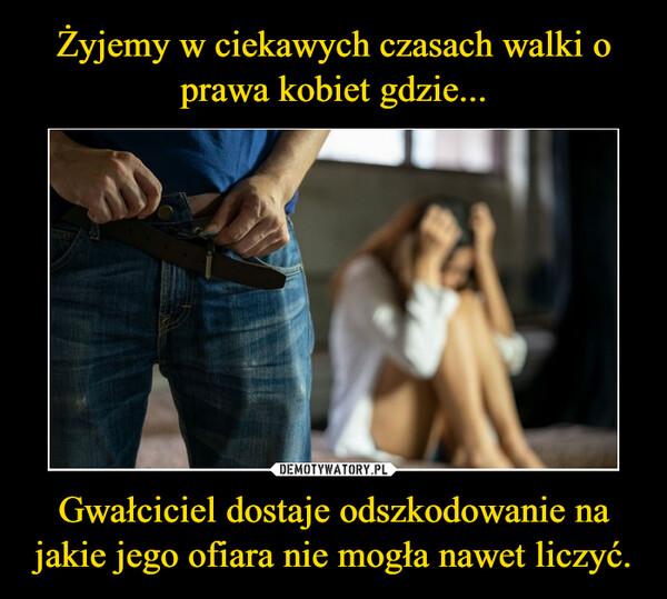 Gwałciciel dostaje odszkodowanie na jakie jego ofiara nie mogła nawet liczyć. –