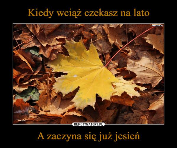 A zaczyna się już jesień –