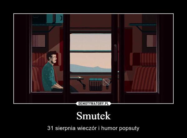 Smutek – 31 sierpnia wieczór i humor popsuty