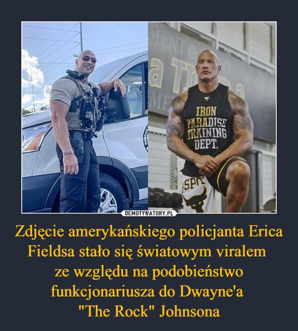 """Zdjęcie amerykańskiego policjanta Erica Fieldsa stało się światowym viralem ze względu na podobieństwo funkcjonariusza do Dwayne'a """"The Rock"""" Johnsona –"""
