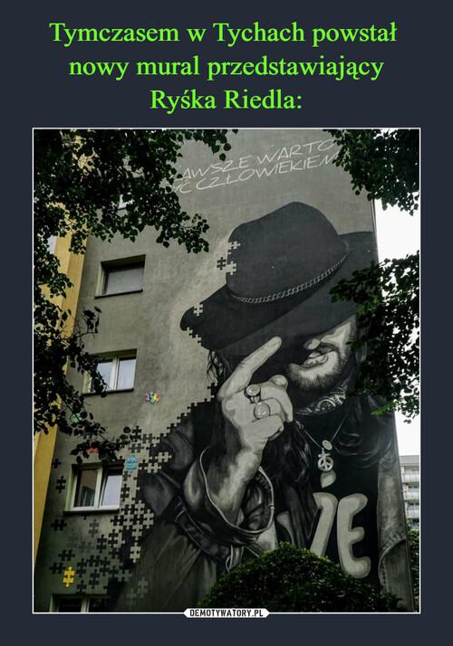 Tymczasem w Tychach powstał  nowy mural przedstawiający Ryśka Riedla: