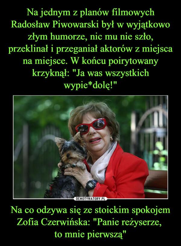 """Na co odzywa się ze stoickim spokojem Zofia Czerwińska: """"Panie reżyserze, to mnie pierwszą"""" –"""