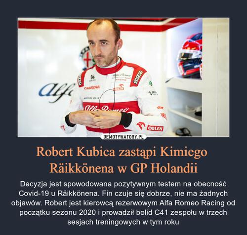 Robert Kubica zastąpi Kimiego  Räikkönena w GP Holandii