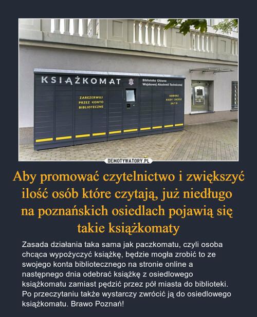 Aby promować czytelnictwo i zwiększyć ilość osób które czytają, już niedługo  na poznańskich osiedlach pojawią się  takie książkomaty