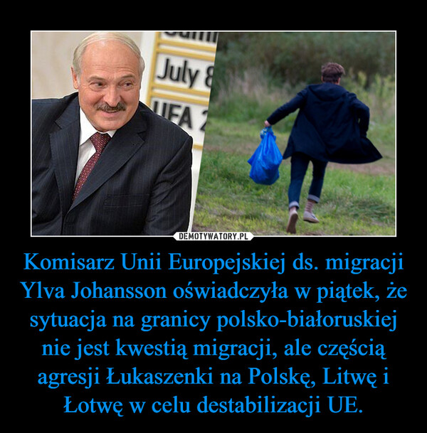 Komisarz Unii Europejskiej ds. migracji Ylva Johansson oświadczyła w piątek, że sytuacja na granicy polsko-białoruskiej nie jest kwestią migracji, ale częścią agresji Łukaszenki na Polskę, Litwę i Łotwę w celu destabilizacji UE. –