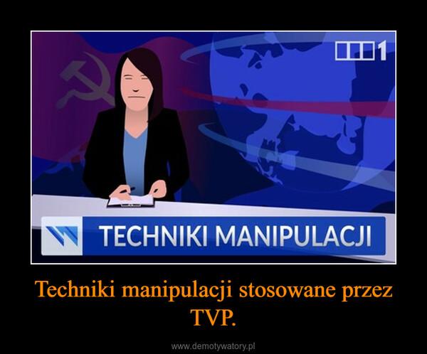 Techniki manipulacji stosowane przez TVP. –