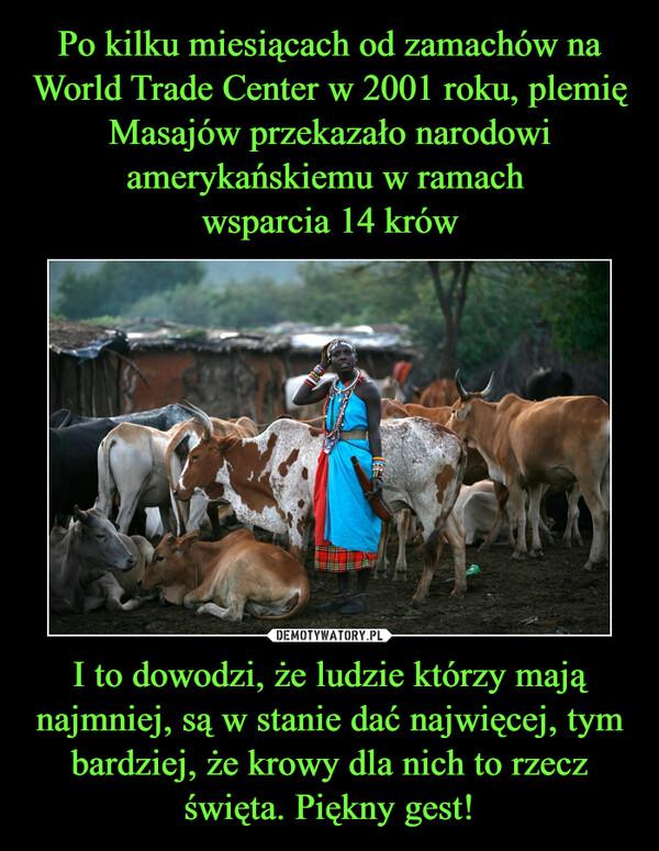 I to dowodzi, że ludzie którzy mają najmniej, są w stanie dać najwięcej, tym bardziej, że krowy dla nich to rzecz święta. Piękny gest! –