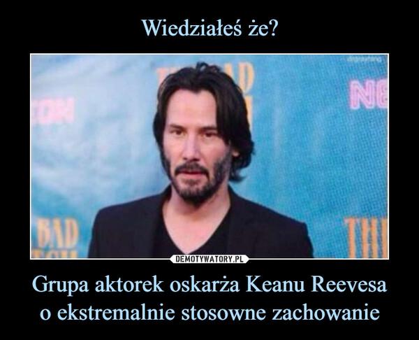 Grupa aktorek oskarża Keanu Reevesao ekstremalnie stosowne zachowanie –
