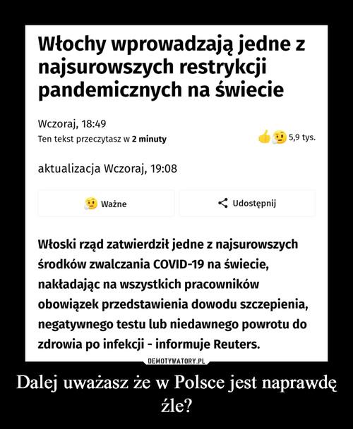 Dalej uważasz że w Polsce jest naprawdę źle?