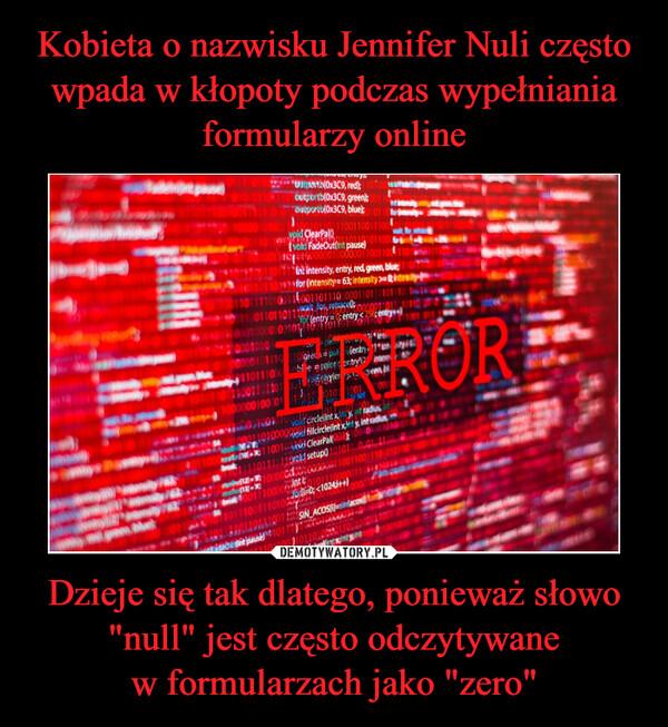 """Dzieje się tak dlatego, ponieważ słowo """"null"""" jest często odczytywanew formularzach jako """"zero"""" –"""