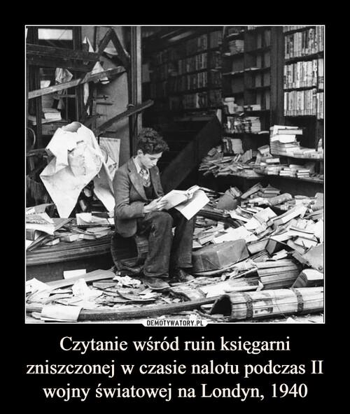 Czytanie wśród ruin księgarni zniszczonej w czasie nalotu podczas II wojny światowej na Londyn, 1940