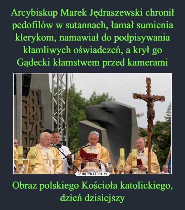 Obraz polskiego Kościoła katolickiego, dzień dzisiejszy –