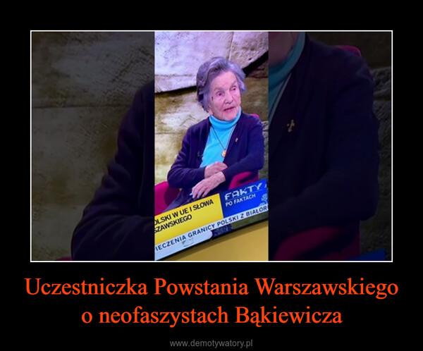 Uczestniczka Powstania Warszawskiego o neofaszystach Bąkiewicza –